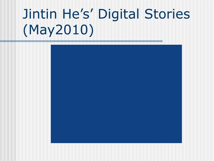 Jintin He's' Digital Stories (May2010)