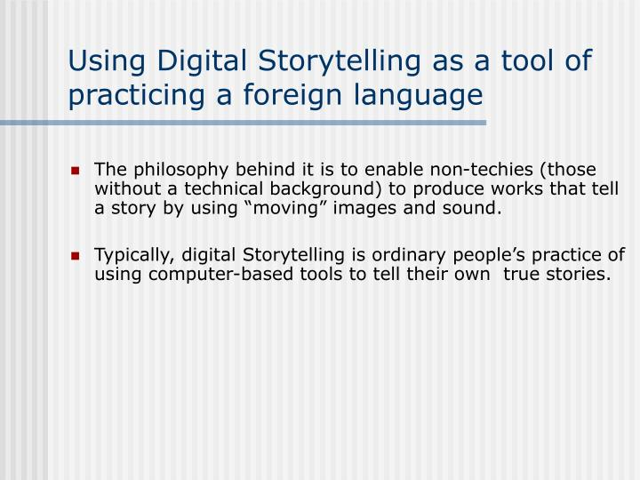 Using Digital Storytelling as a tool of practicing a foreign language