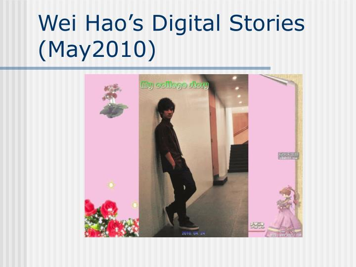 Wei Hao's Digital Stories (May2010)