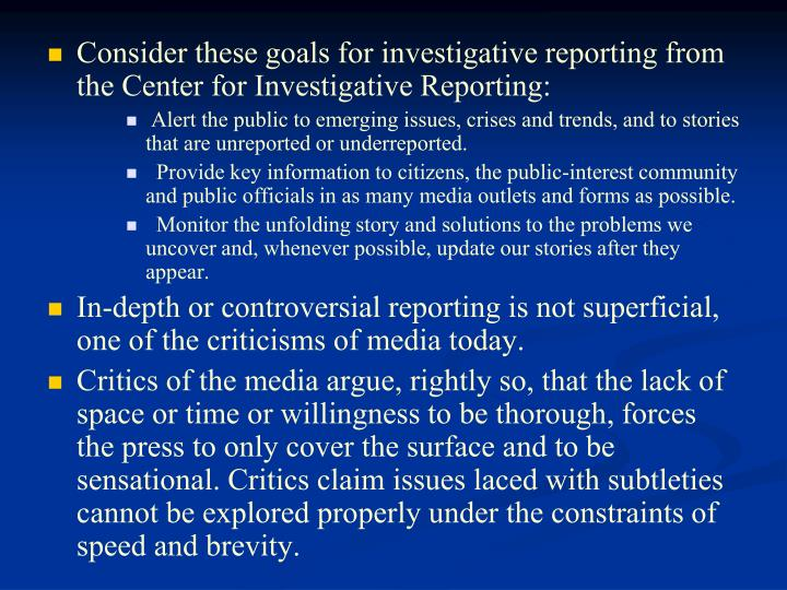 Consider these goals for investigative reporting from the Center for Investigative Reporting: