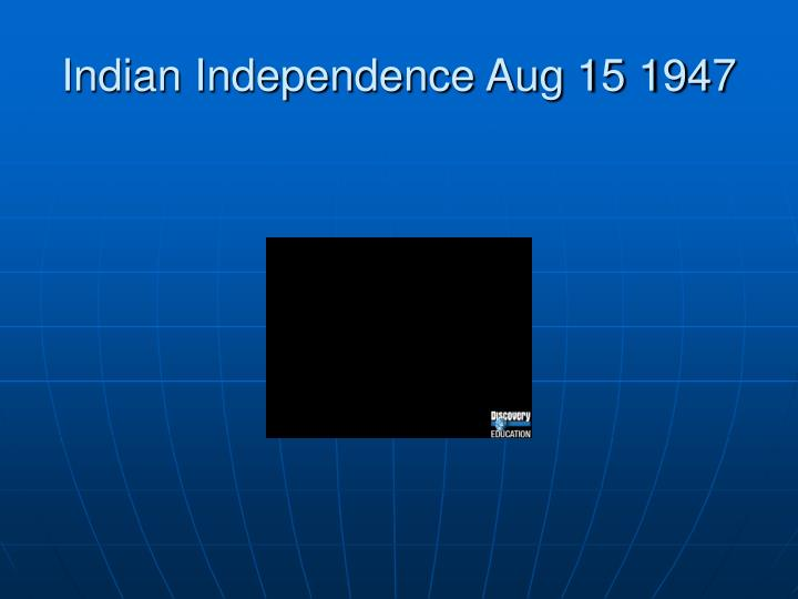 Indian Independence Aug 15 1947