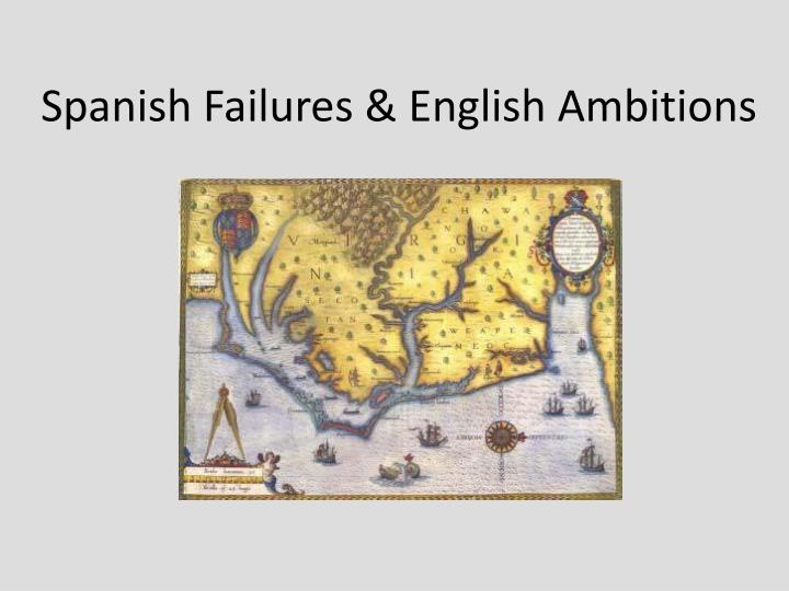Spanish Failures & English Ambitions