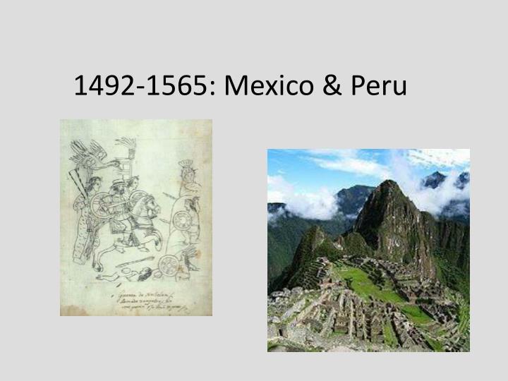 1492-1565: Mexico & Peru