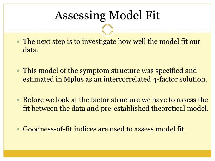 The next step is to investigate how well the model fit our data.