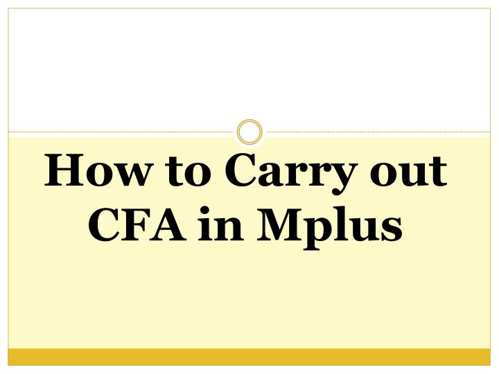How to Carry out CFA in Mplus