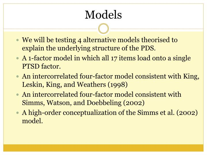 We will be testing 4 alternative models theorised to explain the underlying structure of the PDS.