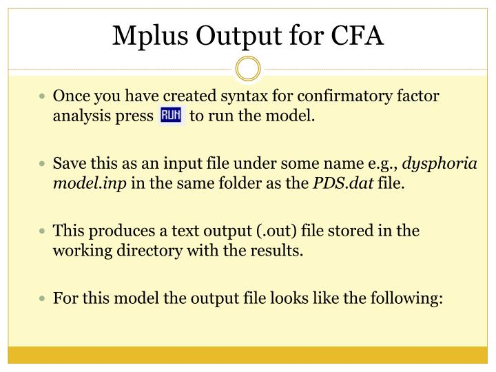 Once you have created syntax for confirmatory factor analysis press         to run the model.
