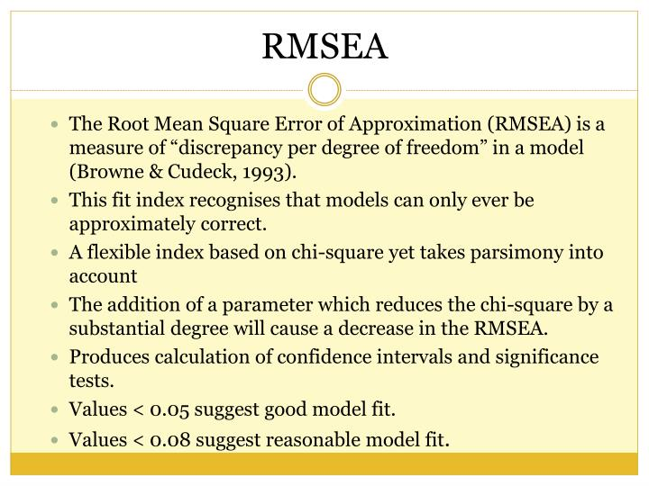 "The Root Mean Square Error of Approximation (RMSEA) is a measure of ""discrepancy per degree of freedom"" in a model (Browne & Cudeck, 1993)."