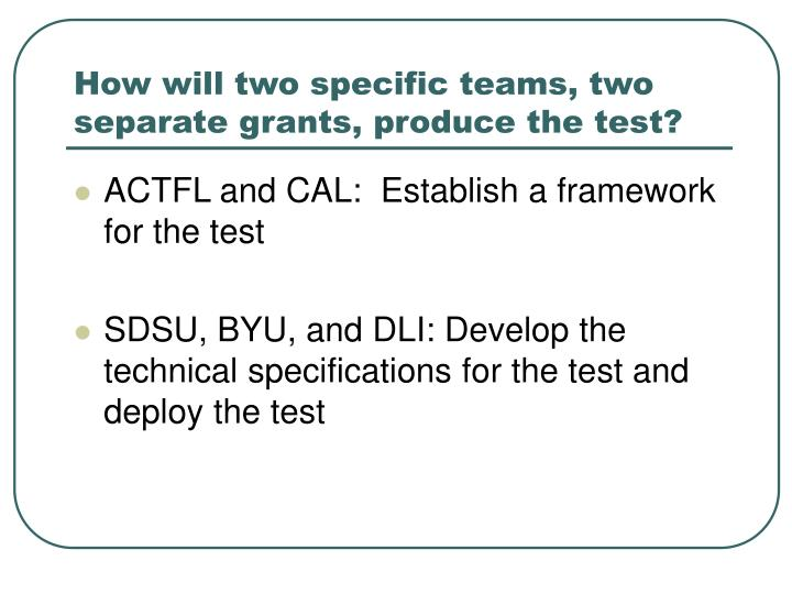 How will two specific teams, two separate grants, produce the test?