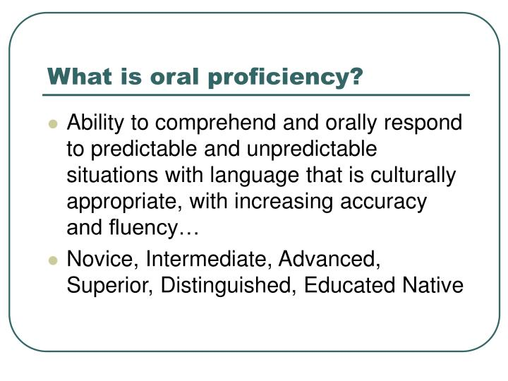What is oral proficiency?