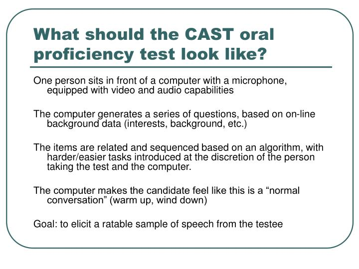 What should the CAST oral proficiency test look like?