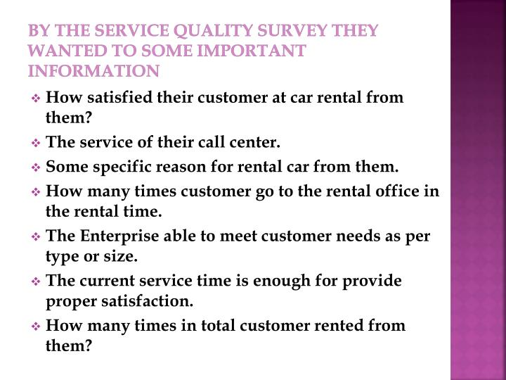 By the Service quality Survey they wanted to some important information