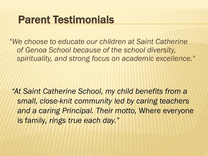 """We choose to educate our children at Saint Catherine of Genoa School because of the school diversity, spirituality, and strong focus on academic excellence."""
