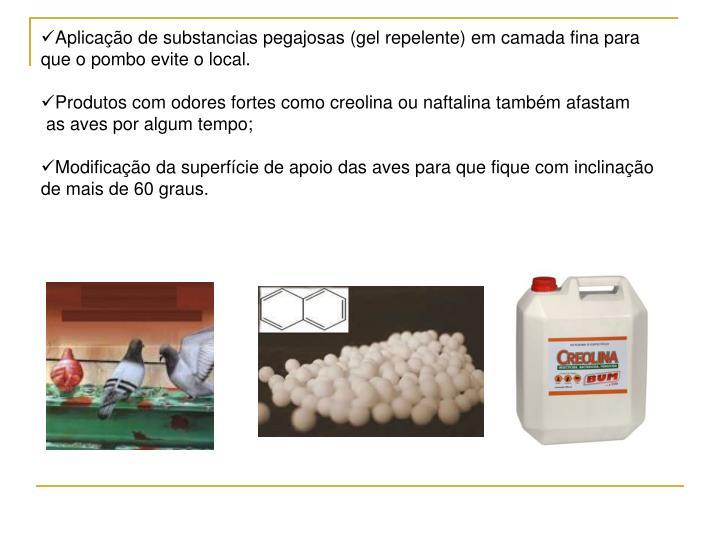 Aplicação de substancias pegajosas (gel repelente) em camada fina para