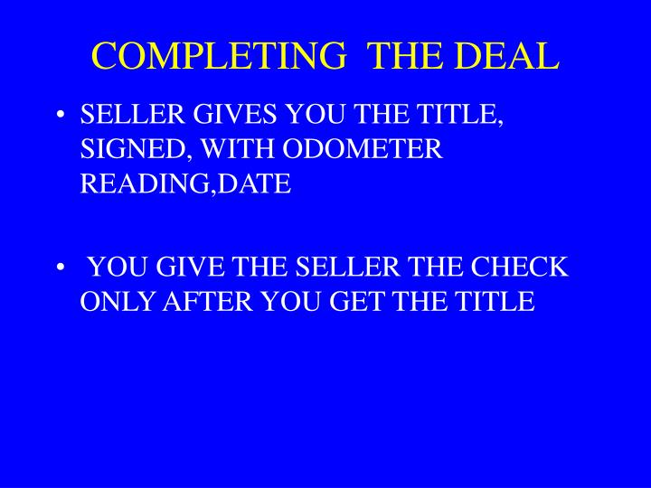 COMPLETING  THE DEAL