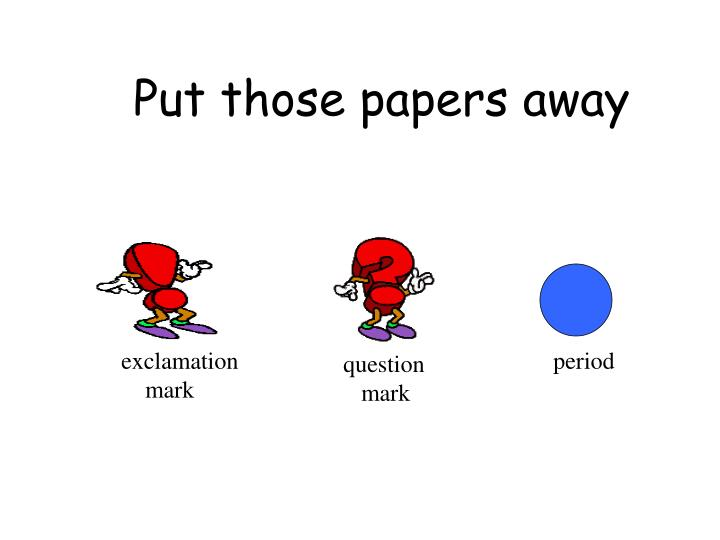 Put those papers away