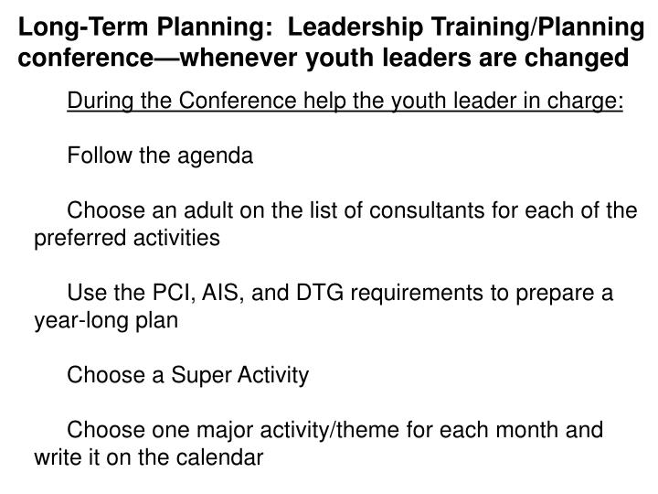 Long-Term Planning:  Leadership Training/Planning conference—whenever youth leaders are changed