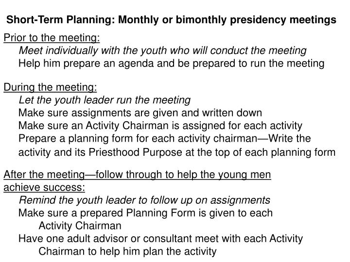 Short-Term Planning: Monthly or bimonthly presidency meetings
