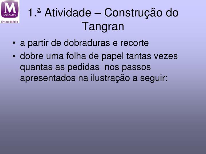 1.ª Atividade – Construção do Tangran