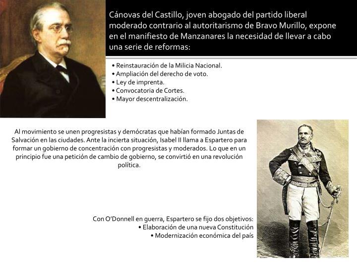 Cánovas del Castillo, joven abogado del partido liberal moderado contrario al autoritarismo de Bravo Murillo, expone en el manifiesto de Manzanares la necesidad de llevar a cabo una serie de reformas: