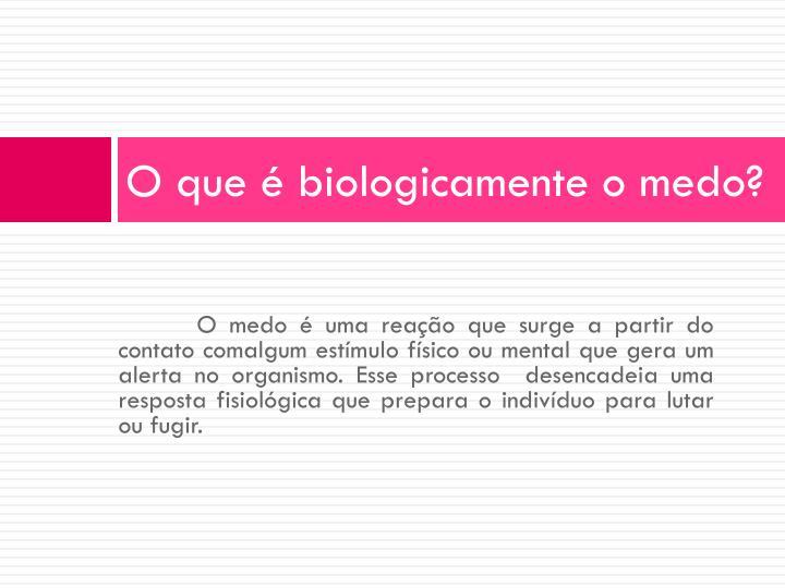 O que é biologicamente o medo?