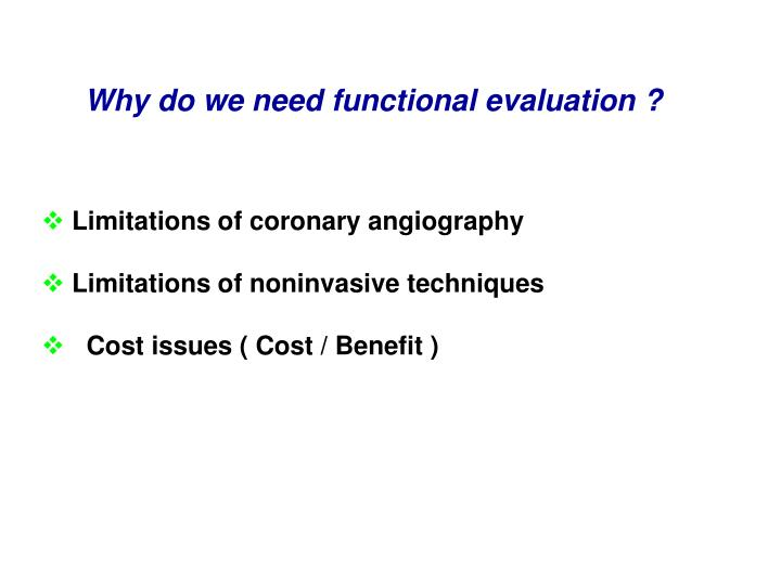 Why do we need functional evaluation ?
