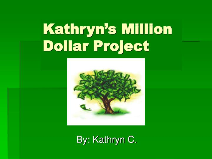 Kathryn s million dollar project