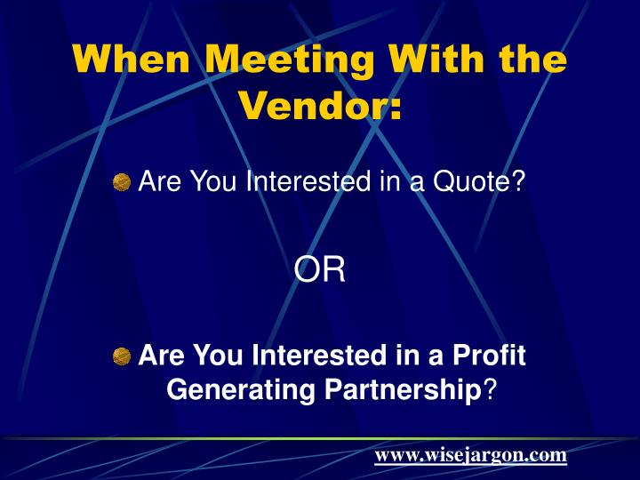 When Meeting With the Vendor: