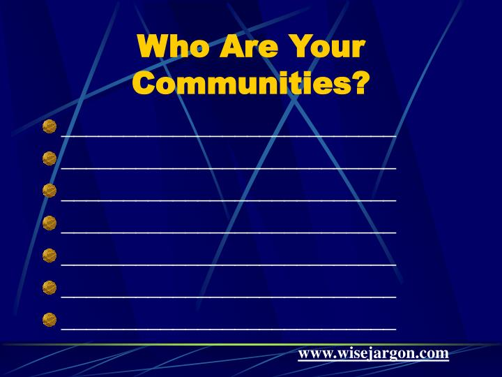 Who Are Your  Communities?