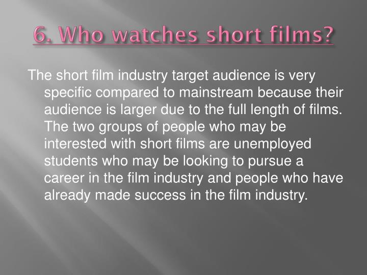 6. Who watches short films?