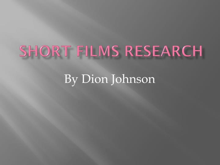Short films research