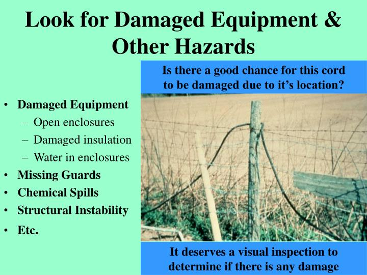 Look for Damaged Equipment & Other Hazards