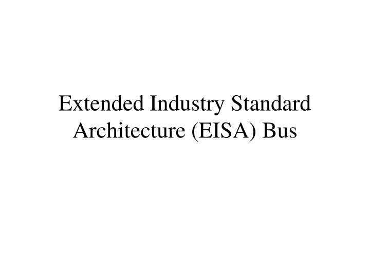 Extended Industry Standard Architecture (EISA) Bus