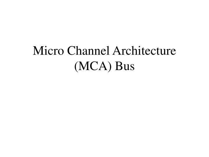 Micro Channel Architecture (MCA) Bus