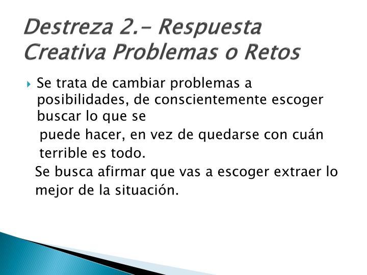 Destreza 2.- Respuesta Creativa Problemas o