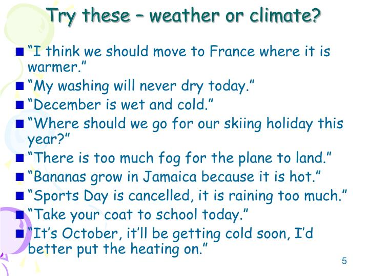 Try these – weather or climate?