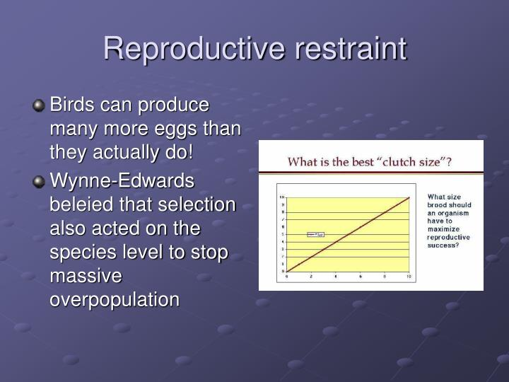 Reproductive restraint