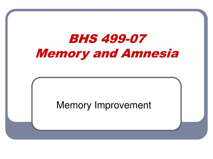 Bhs 499 07 memory and amnesia