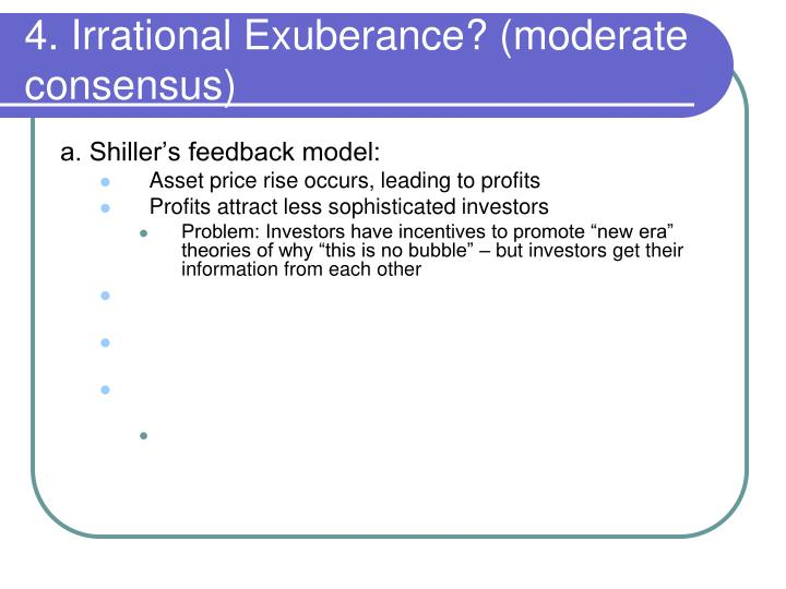 4. Irrational Exuberance? (moderate consensus)