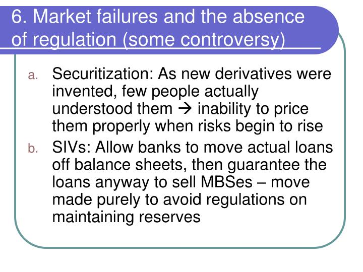 6. Market failures and the absence of regulation (some controversy)