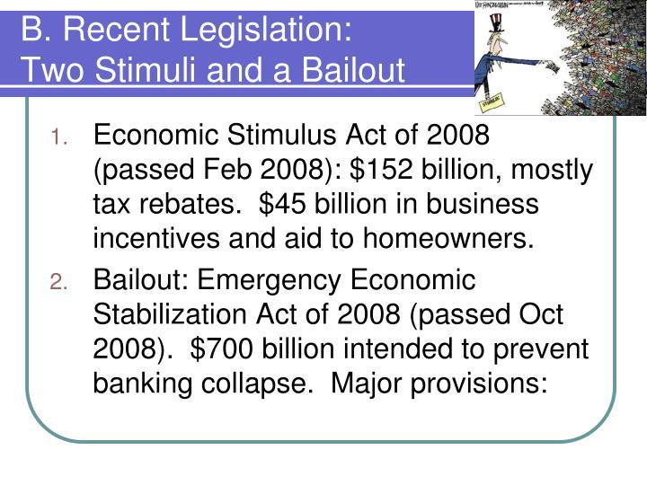 B. Recent Legislation: Two Stimuli and a Bailout