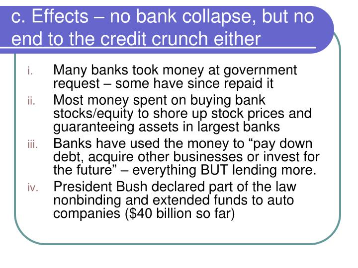 c. Effects – no bank collapse, but no end to the credit crunch either