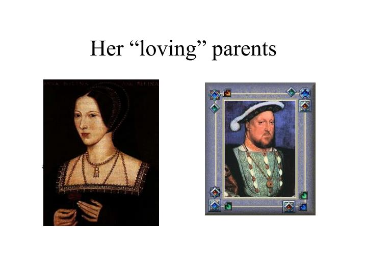 "Her ""loving"" parents"