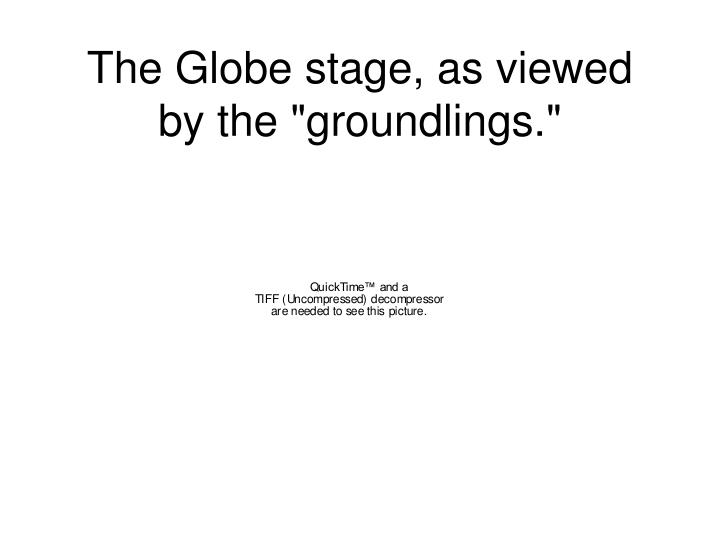 "The Globe stage, as viewed by the ""groundlings."""