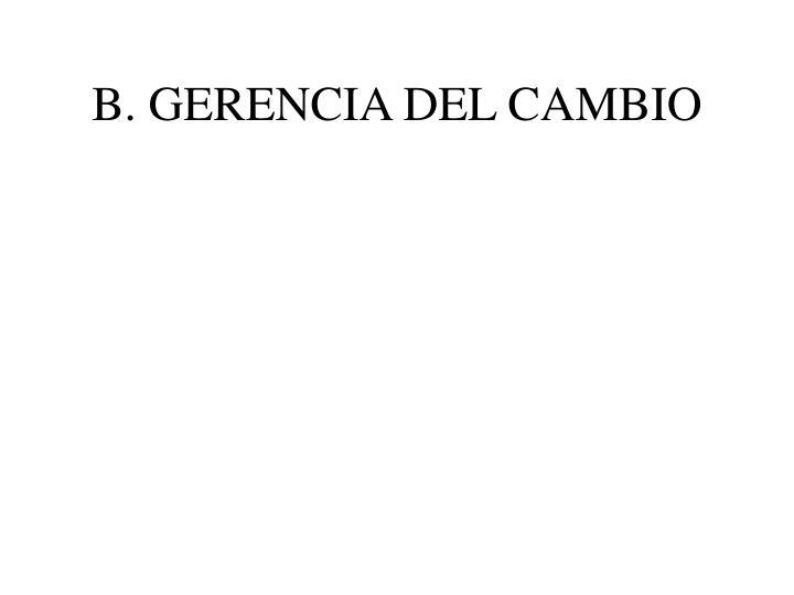 B. GERENCIA DEL CAMBIO