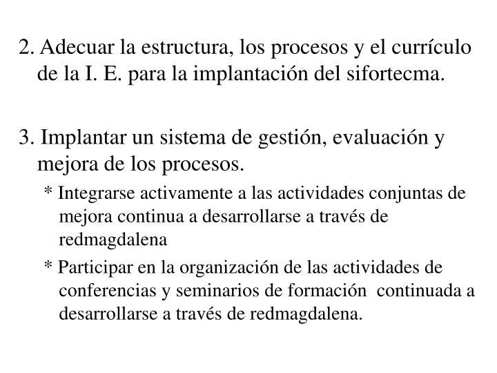 2. Adecuar la estructura, los procesos y el currículo de la I. E. para la implantación del sifortecma.