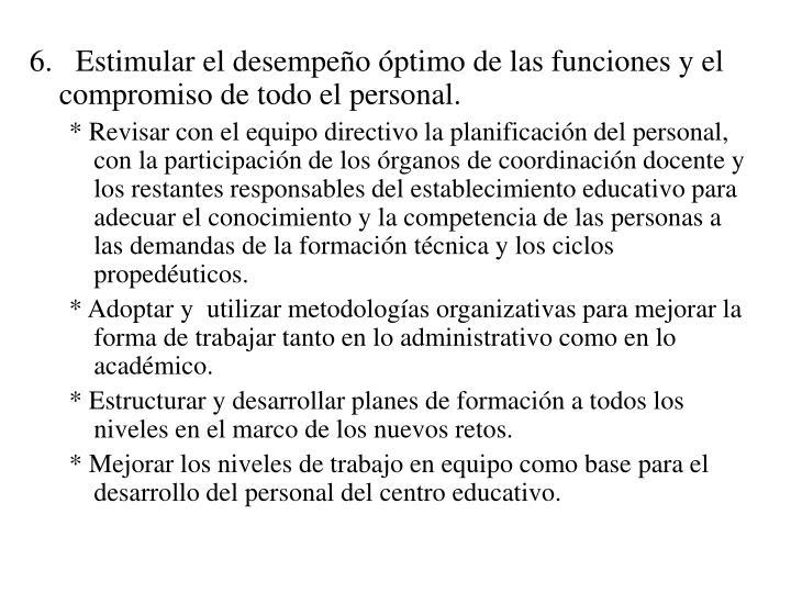 6.   Estimular el desempeño óptimo de las funciones y el compromiso de todo el personal.