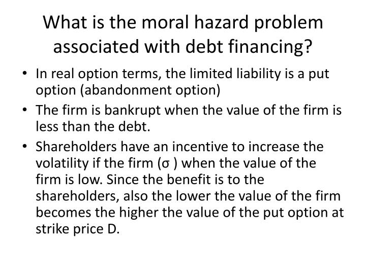 What is the moral hazard problem associated with debt financing?