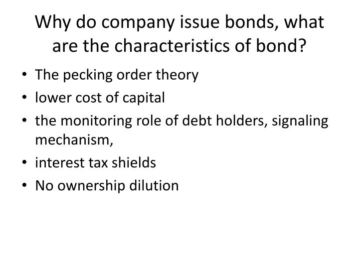 Why do company issue bonds, what are the characteristics of bond?
