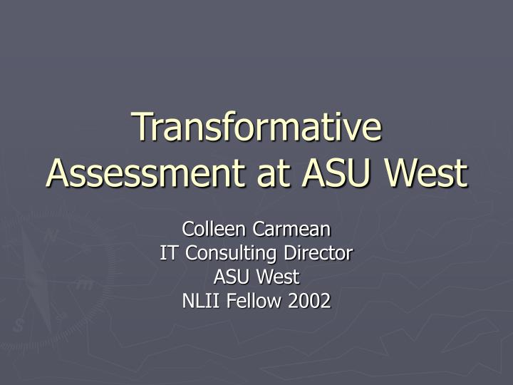 Transformative assessment at asu west